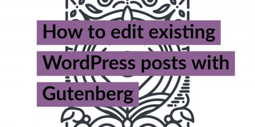 How to edit existing WordPress posts with Gutenberg